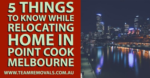 5-Things-to-Know-While-Relocating-Home-in-Point-Cook-Melbournebaaacd85358caf03.jpg