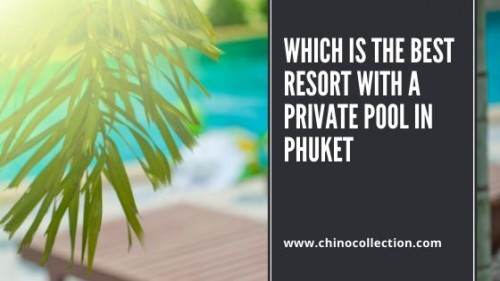 Which-is-the-Best-Resort-with-a-Private-Pool-in-Phuket2a8e593a021dd876.jpg