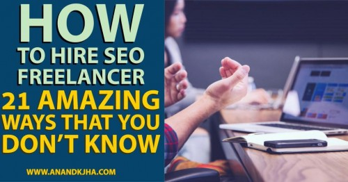 How-to-Hire-SEO-Freelancer_-21-Amazing-Ways-That-You-Dont-Know6aac570b2475f52a.jpg